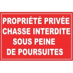 Panneau propriété privée chasse interdite sous peine de poursuites